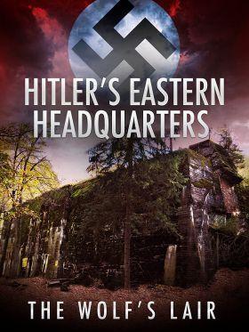Hitler keleti főhadiszállása: A Farkasverem (2017) online film