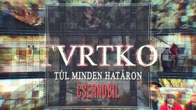 Tvrtko - Túl minden határon - Magyarok Csernobilban (2019) online film